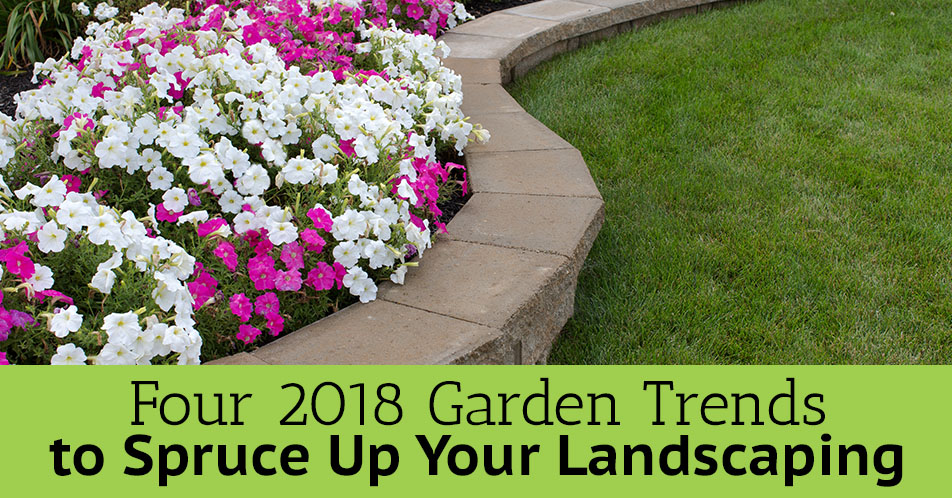 Four 2018 Garden Trends to Spruce Up Your Landscaping