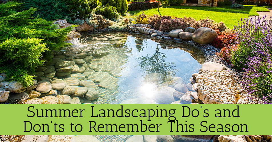 Summer Landscaping Do's and Don'ts to Remember This Season