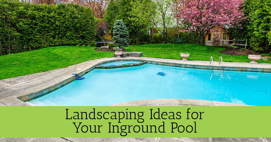 Landscaping Ideas for Your Inground Pool